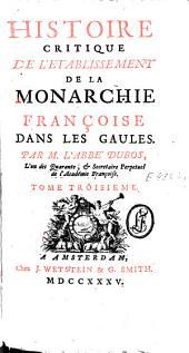 Histoire critique de l'établissement de la monarchie française dans les Gaules: Volume3