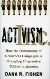 Activism, Inc: How the Outsourcing of Grassroots Campaigns Is Strangling Progressive Politics in America