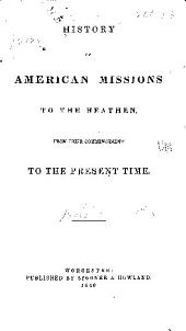 History of American Missions to the Heathen, from Their Commencement to the Present Time