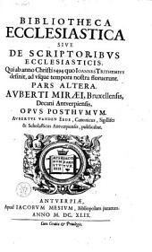 Bibliotheca ecclesiastica sive De scriptoribvs ecclesiasticis [...] pars altera. [...] Opvs posthvmvm