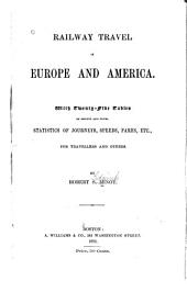 Railway Travel in Europe and America: With Twenty-five Tables of Recent and Novel Statistics of Journeys, Speeds, Fares, Etc., for Travellers and Others