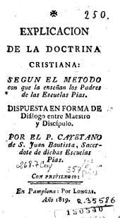 Esplicacion de la doctrina cristiana: segun el metodo con que la enseñan los Padres de las Escuelas Pias