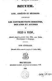 Recueil des lois, arrêtés et décisions concernants les contributions directes, douanes et accices de 1823 à 1830, annotés jusqu'au premier juin 1834, avec tables chronologiques et analytique