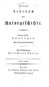 Okens Lehrbuch der naturgeschichte. 1.-[3.] th: th. Zoologie. 1. abth. Fleischlose thiere. 2. abth. Fleischlose thiere. 2. abth. Fleischthiere