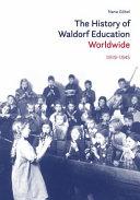 The History of Waldorf Education Worldwide, 1919-1954, Volume I