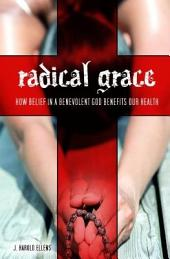 Radical Grace: How Belief in a Benevolent God Benefits Our Health