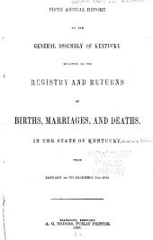 Annual Report to the General Assembly of Kentucky ...: Registry and Returns of Births, Marriages and Deaths, Issues 5-6