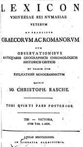 Lexicon universae rei numariae veterum et praecipue Graecorum ac Romanorum cum observationibus antiquariis geographicis chronologicis historicis criticis et passim cum explicatione monogrammatum: Volume 5, Part 2
