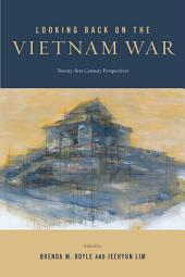 Looking Back on the Vietnam War: Twenty-first-Century Perspectives
