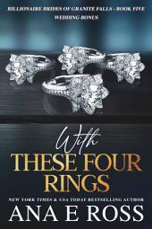With These Four Rings - Book Five: Billionaire Brides of Granite Falls - Wedding Bonus