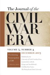 Journal of the Civil War Era: Winter 2013 Issue -- PROCLAIMING EMANCIPATION AT 150: A SPECIAL ISSUE