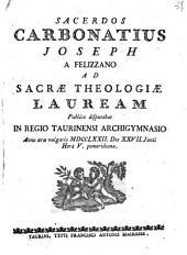 Sacerdos Carbonatius Joseph a Felizzano ad sacræ theologiæ lauream publice disputabat in Regio Taurinensi Archigymnasio anno æræ vulgaris 1772. die 27. Junii hora 5. pomeridiana