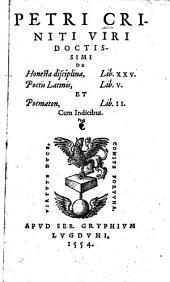 Petri Criniti ... De honesta disciplina libri XXV.0