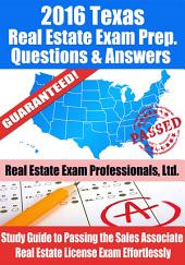 2016 Texas Real Estate Exam Prep Questions and Answers: Study Guide to Passing the Salesperson Real Estate License Exam Effortlessly