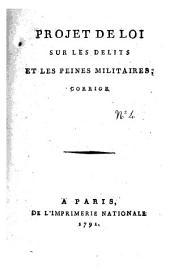 Projet de loi sur les délits et les peines militaires, corrigé. [Signé : Alexandre Lameth, Victor Broglie, J. X. Bureaux-Pusy et al.]