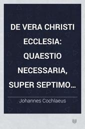 De Vera Christi Ecclesia: Quaestio Necessaria, super Septimo Confeßionis Augustanae articulo, Ad Caesaream Maiestatem, ut Ratisponae in Conventu Imperiali discutiatur