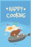 Happy Cooking Journal   Blank Recipe Book   Collect The Recipes You Love In Your Own Custom Cookbook