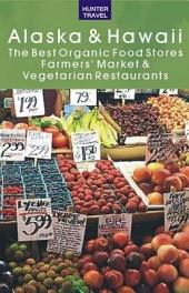 Alaska & Hawaii The Best Organic Food Stores, Farmers' Markets & Vegetarian Restaurants