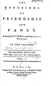 The Effusions of Friendship and Fancy: In Several Letters to and from Select Friends. In Two Volumes, Volume 1