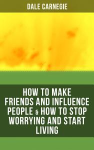 HOW TO MAKE FRIENDS AND INFLUENCE PEOPLE   HOW TO STOP WORRYING AND START LIVING Book