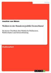 Wahlen in der Bundesrepublik Deutschland: Ein kurzer Überblick über Wahlrecht, Wahlsystem, Wahlverhalten und Parteienbindung
