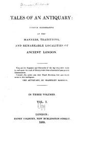 Tales of an Antiquary: Chielfy Illustrative of the Manners, Traditions, and Remarkable Localities of Ancient London, Volume 1