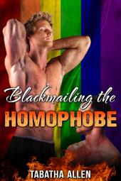Blackmailing the Homophobe (Gay Domination and Submission Erotica): First Time Gay Erotica