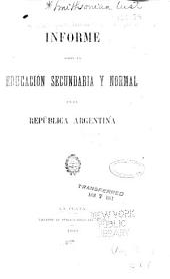 Informe sobre la educaciòn secundaria y normal en la Repùblica Argentina