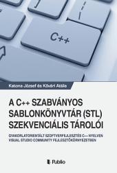 A C++ szabványos sablonkönyvtár (STL) szekvenciális tárolói: Gyakorlatorientált szoftverfejlesztés C++ nyelven Visual Studio Community fejlesztőkörnyezetben