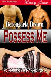 Possess Me [Possessive Passions 2]
