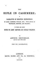 The Rifle in Cashmere: A Narrative of Shooting Expeditions in Ladak, Cashmere, Punjaub, Etc., with Advice on Travelling, Shooting, and Stalking : to which are Added Notes on Army Reform and Indian Politics