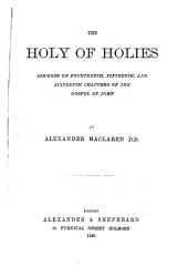 The Holy of Holies: Sermons on the Fourteenth, Fifteenth and Sixteenth Chapters of the Gospel of John
