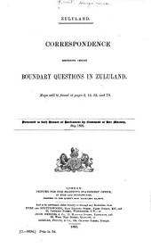 Zululand: Correspondence Respecting Certain Boundary Questions in Zululand...