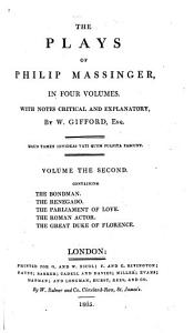 The Plays of Philip Massinger  The bondman  The renegade  The parliament of love  The Roman actor  The great Duke of Florence PDF