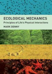 Ecological Mechanics: Principles of Life's Physical Interactions