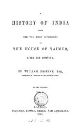 A History of India Under the Two First Sovereigns of the House of Taimur, Báber and Humáyun: Volume 1