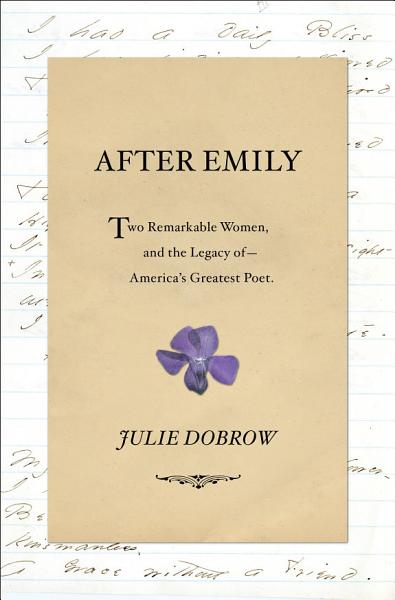 Download After Emily  Two Remarkable Women and the Legacy of America s Greatest Poet Book