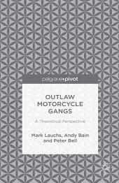 Outlaw Motorcycle Gangs: A Theoretical Perspective