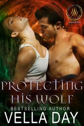 Protecting His Wolf: A Hot Paranormal Fantasy Saga with Witches, Werewolves and Werebears