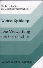 Die Verwaltung der Geschichte: Denkmalpflege und Staat in Deutschland, 1871-1933