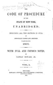 The Code of Procedure of the State of New York, Unabridged: Including All the Sections in Full as Originally Passed and Amended to and Including 1867 ; with Full and Copious Notes