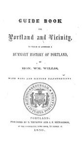 Guide Book for Portland and vicinity, to which is appended a summary history of Portland ... With maps and illustrations