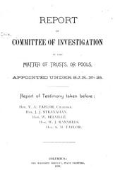Report of Committee of Investigation in the Matter of Trusts, Or Pools, Appointed Under S.J.R. No. 25 ...