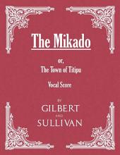 The Mikado; or, The Town of Titipu (Vocal Score)