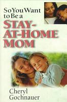 So You Want to be a Stay at home Mom PDF