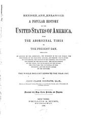 A Popular History of the United States of America from the Aboriginal Times to the Present Day ... the Whole Brought Down to the Year 1887