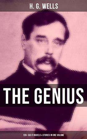 The Genius of H  G  Wells  120  Sci Fi Novels   Stories in One Volume PDF