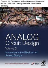 Analog Circuit Design Volume 2: Chapter 12. Component and measurement advances ensure 16-bit DAC settling time: The art of timely accuracy