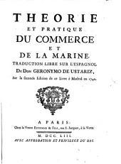 Theorie et pratique du commerce et de la marine. Traduction libre sur l'espagnol sur la 2e ed. de ce livre a Madrid en 1742