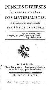 Pensées diverses contre le systême des matérialistes, à l'occasion d'un écrit intitulé:: Systême de la nature